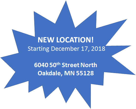 New Location! Starting December 17, 2018. 6040 50th Street North, Oakdale, MN 55128